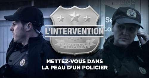 L'intervention, mettez vous dans la peau d'un policier (Expérience interactive)
