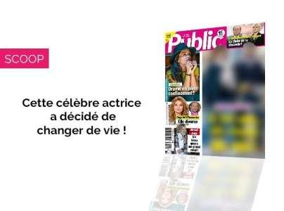 Magazine Public - Cette actrice française change de vie !