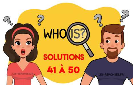 Solution Who is ? Niveau 41 à 50