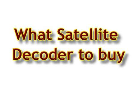 Which Satellite Decoder to Buy