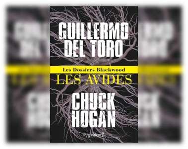 Guillermo del Toro et Chuck Hogan de retour en librairie avec Les Avides
