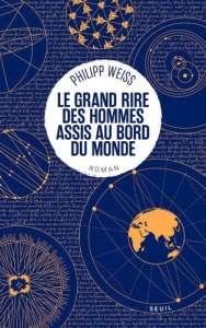 Philipp Weiss : Le grand rire des hommes assis au bord du monde