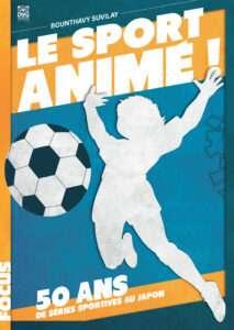 Le Sport animé, 50 ans de séries sportives au Japon est disponible chez Ynnis Éditions