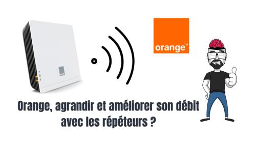 Orange, agrandir et améliorer son débit avec les répéteurs ?