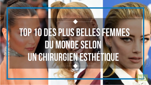 Top 10 des plus belles femmes du monde selon un chirurgien esthétique