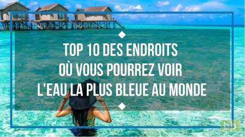 Top 10 des endroits où vous pourrez voir l'eau la plus bleue au monde