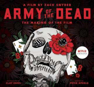 Army of the Dead : the Making of the Film – Artbook