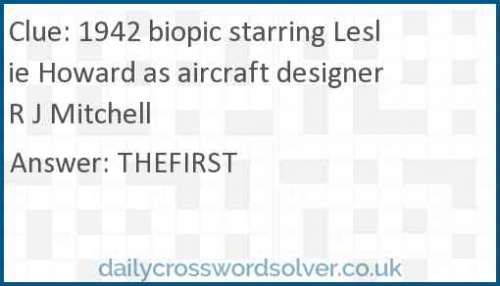 1942 biopic starring Leslie Howard as aircraft designer R J Mitchell crossword answer