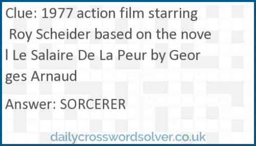1977 action film starring Roy Scheider based on the novel Le Salaire De La Peur by Georges Arnaud crossword answer