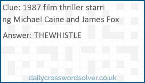 1987 film thriller starring Michael Caine and James Fox crossword answer
