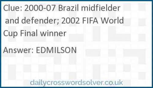 2000-07 Brazil midfielder and defender; 2002 FIFA World Cup Final winner crossword answer