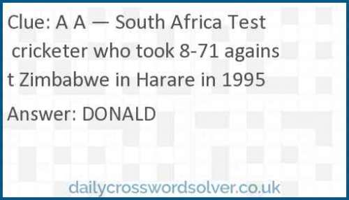 A A — South Africa Test cricketer who took 8-71 against Zimbabwe in Harare in 1995 crossword answer