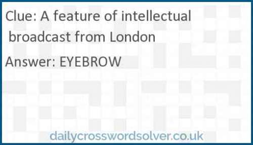 A feature of intellectual broadcast from London crossword answer