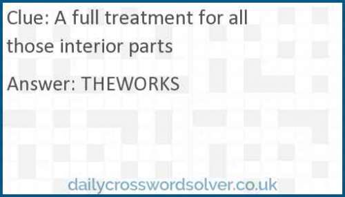 A full treatment for all those interior parts crossword answer