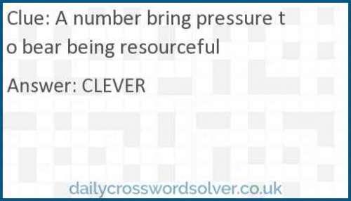 A number bring pressure to bear being resourceful crossword answer