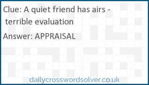 A quiet friend has airs - terrible evaluation crossword answer