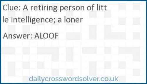 A retiring person of little intelligence; a loner crossword answer