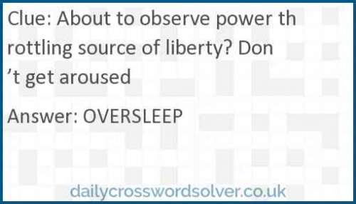 About to observe power throttling source of liberty? Don't get aroused crossword answer