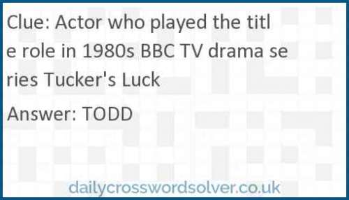 Actor who played the title role in 1980s BBC TV drama series Tucker's Luck crossword answer