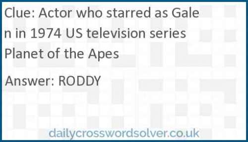 Actor who starred as Galen in 1974 US television series Planet of the Apes crossword answer
