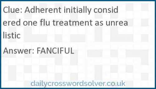 Adherent initially considered one flu treatment as unrealistic crossword answer
