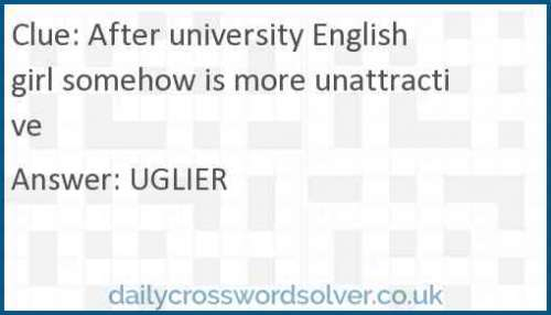 After university English girl somehow is more unattractive crossword answer