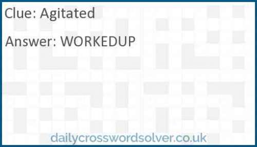 Agitated crossword answer