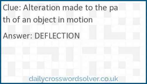 Alteration made to the path of an object in motion crossword answer