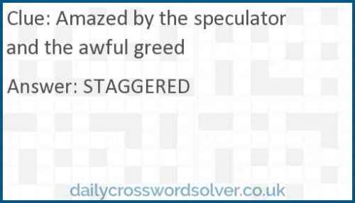 Amazed by the speculator and the awful greed crossword answer