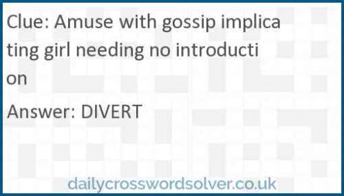 Amuse with gossip implicating girl needing no introduction crossword answer