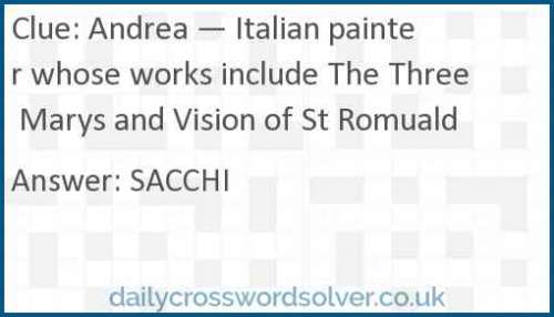 Andrea — Italian painter whose works include The Three Marys and Vision of St Romuald crossword answer