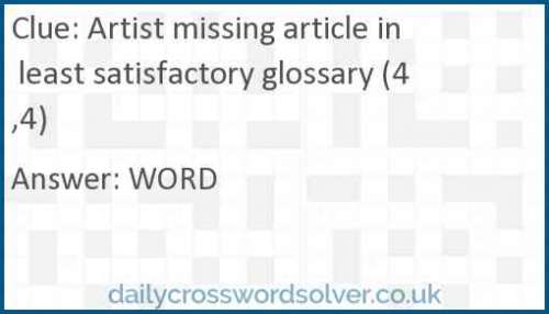 Artist missing article in least satisfactory glossary (4,4) crossword answer