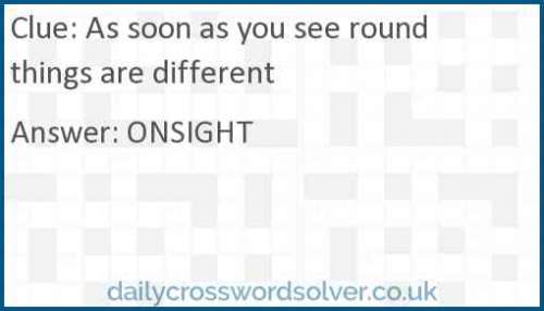 As soon as you see round things are different crossword answer