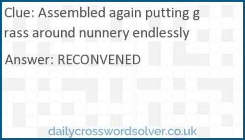 Assembled again putting grass around nunnery endlessly crossword answer