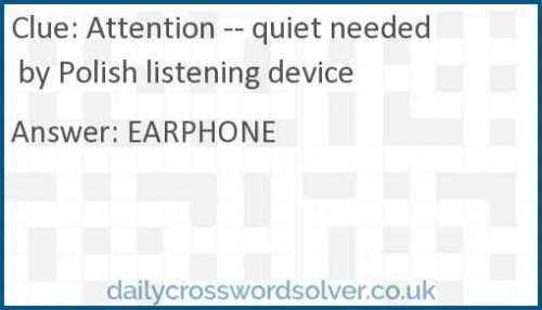 Attention -- quiet needed by Polish listening device crossword answer