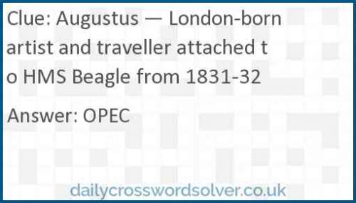 Augustus — London-born artist and traveller attached to HMS Beagle from 1831-32 crossword answer