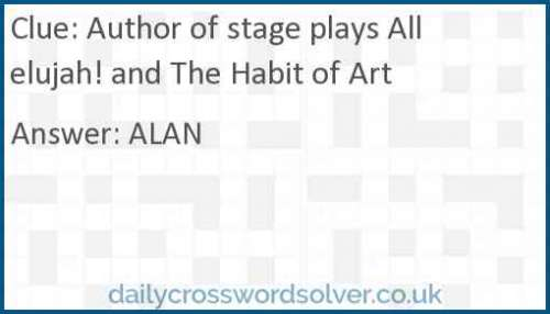 Author of stage plays Allelujah! and The Habit of Art crossword answer