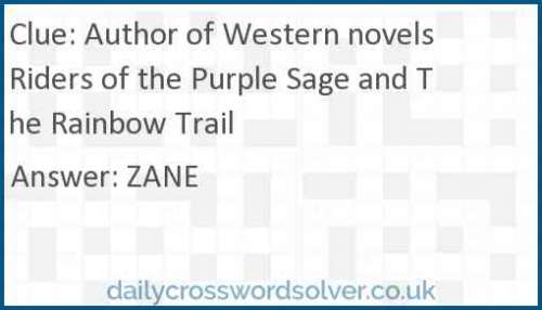 Author of Western novels Riders of the Purple Sage and The Rainbow Trail crossword answer