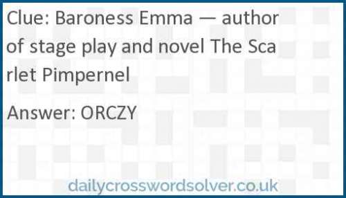 Baroness Emma — author of stage play and novel The Scarlet Pimpernel crossword answer