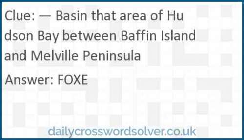 — Basin that area of Hudson Bay between Baffin Island and Melville Peninsula crossword answer