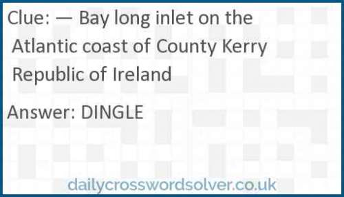 — Bay long inlet on the Atlantic coast of County Kerry Republic of Ireland crossword answer