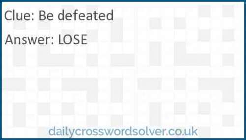 Be defeated crossword answer