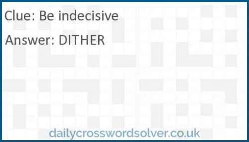 Be indecisive crossword answer