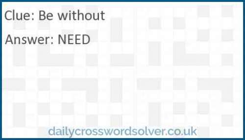 Be without crossword answer
