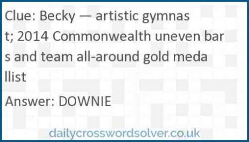 Becky — artistic gymnast; 2014 Commonwealth uneven bars and team all-around gold medallist crossword answer