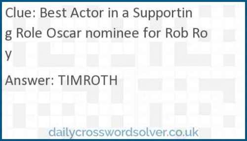 Best Actor in a Supporting Role Oscar nominee for Rob Roy crossword answer