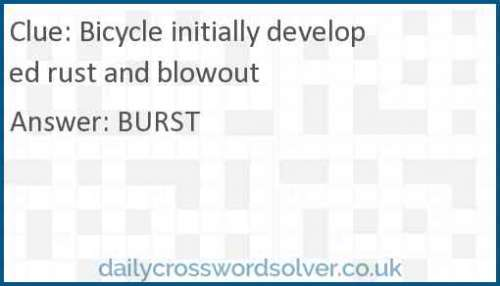 Bicycle initially developed rust and blowout crossword answer