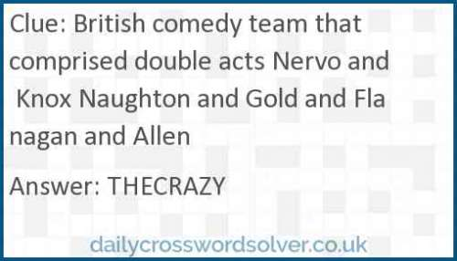 British comedy team that comprised double acts Nervo and Knox Naughton and Gold and Flanagan and Allen crossword answer