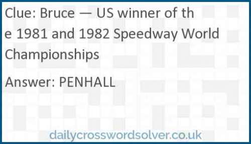 Bruce — US winner of the 1981 and 1982 Speedway World Championships crossword answer