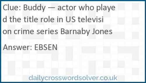 Buddy — actor who played the title role in US television crime series Barnaby Jones crossword answer